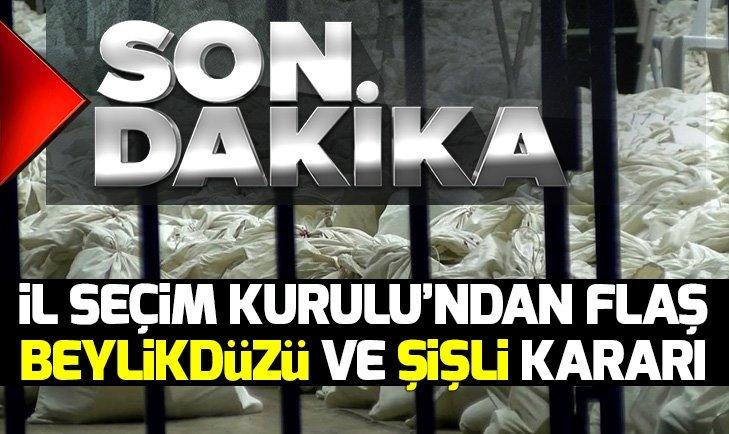İstanbul İl Seçim Kurulu'ndan flaş Beylikdüzü ve Şişli kararı