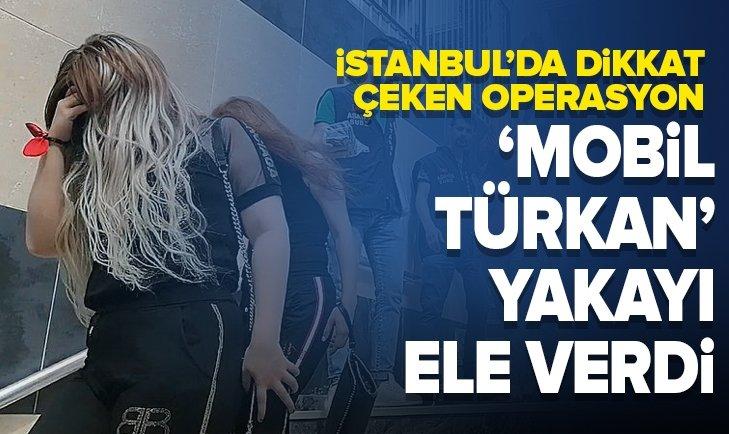 İSTANBUL'DA FUHUŞ OPERASYONU: MOBİL TÜRKAN YAKAYI ELE VERDİ