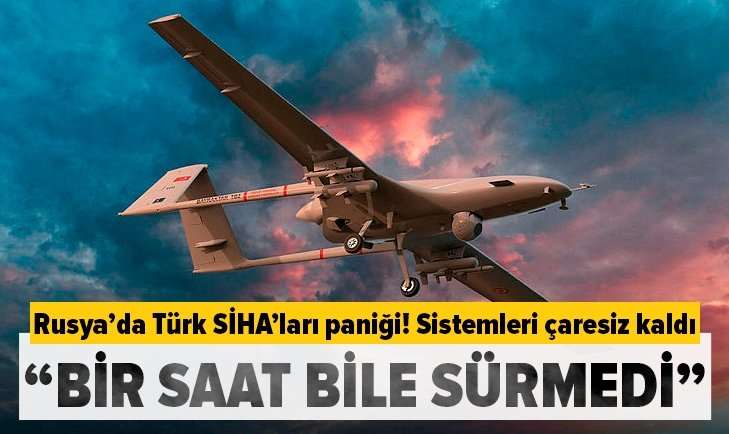 Rusya'da Türk SİHA'ları paniği!