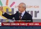 ANALİZ - CHP Lideri Kemal Kılıçdaroğlu Hangi cümlem yanlış dedi! Karar sizin...