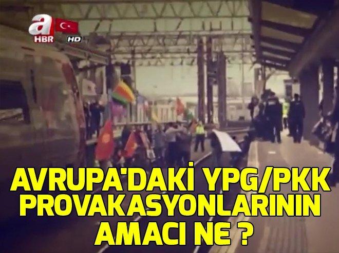 AVRUPA'DAKİ YPG/PKK PROVAKASYONLARININ AMACI NE?