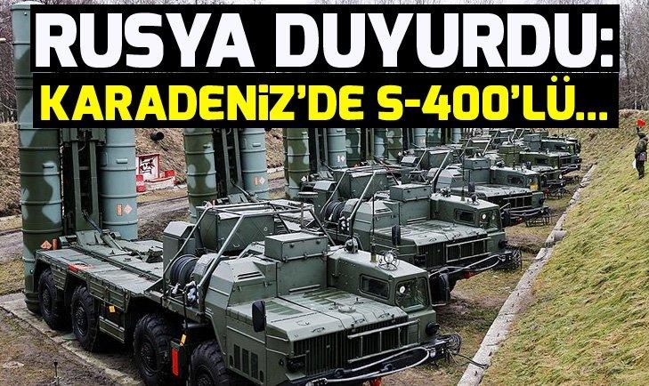 RUSYA DUYURDU: KARADENİZ'DE S-400'LÜ...