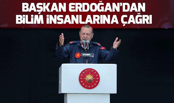BAŞKAN ERDOĞAN'DAN BİLİM İNSANLARINA ÇAĞRI!