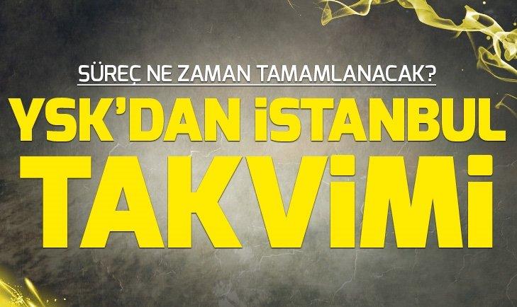 YSKdan İstanbul takvimi! Süreç ne zaman tamamlanacak?