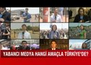 Yabancı medya hangi amaçla Türkiyede? Hedef gazetecilik mi casusluk mu? İşte yanıtı