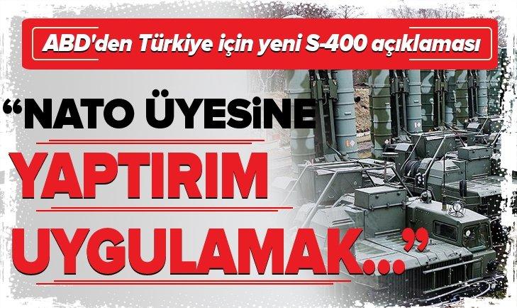 ABD'den Türkiye için yeni S-400 açıklaması: NATO üyesine yaptırım uygulamak...
