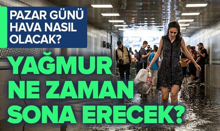 İSTANBUL'DA YAĞMUR NE ZAMAN BİTECEK?