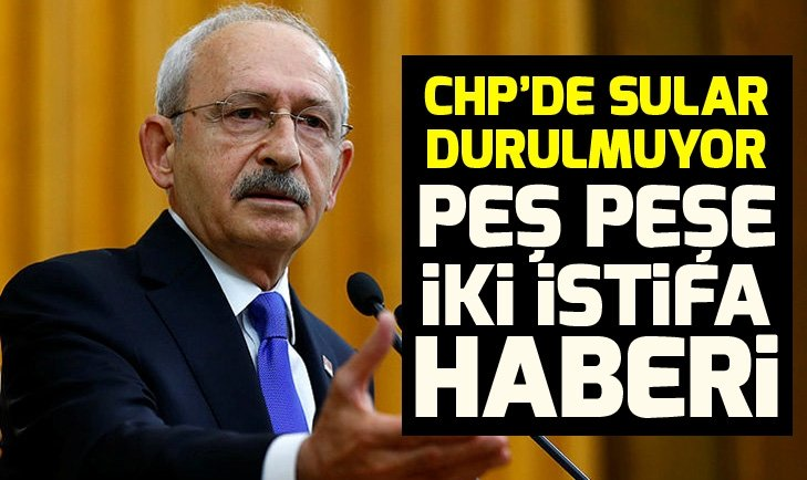 CHP'DE DEPREM: PEŞ PEŞE İKİ İSTİFA HABERİ...
