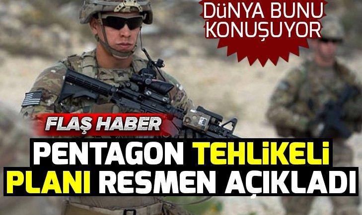 PENTAGON TEHLİKELİ PLANI AÇIKLADI! ORTADOĞU'YA...