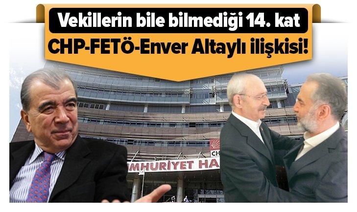 İŞTE CHP-FETÖ-ENVER ALTAYLI İLİŞKİSİ...