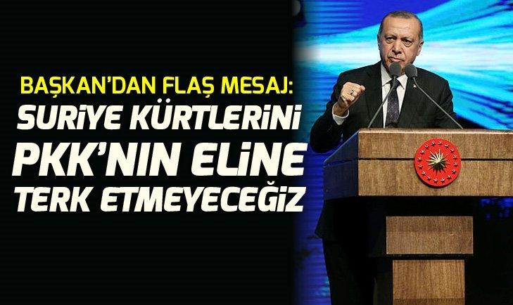 Başkan Erdoğan: Suriye Kürtlerini PKK'nın eline terk etmeyeceğiz