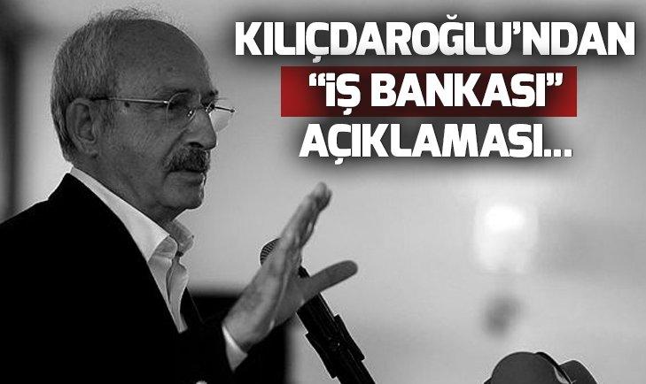 CHP LİDERİ KILIÇDAROĞLU'NDAN 'İŞ BANKASI' AÇIKLAMASI
