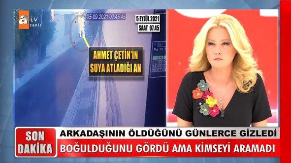 Müge Anlı'da aranan Ahmet Çetin'in acı ölümü! Son görüntüleri ortaya çıktı