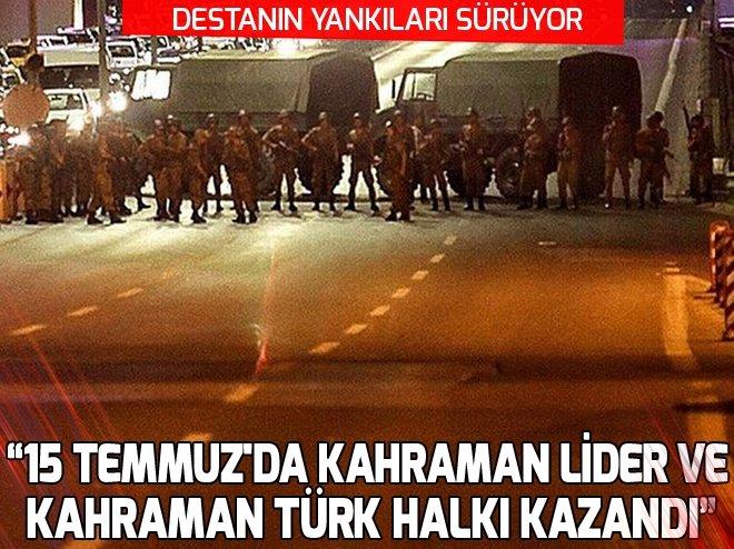 15 Temmuz'da kahraman lider ve kahraman Türk halkı kazandı