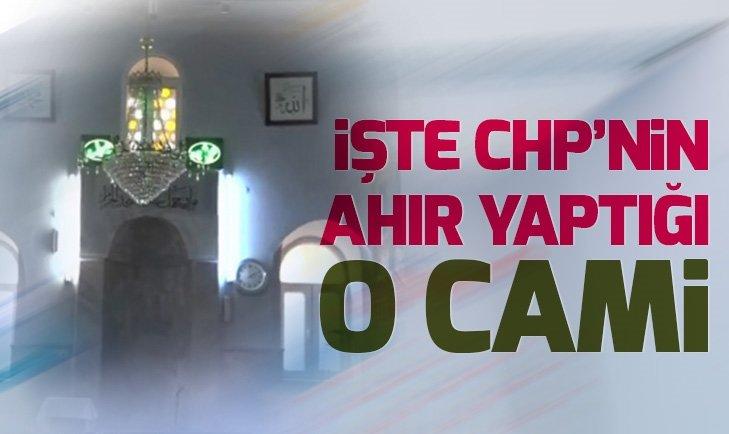 İŞTE CHP'NİN AHIR YAPTIĞI O CAMİ