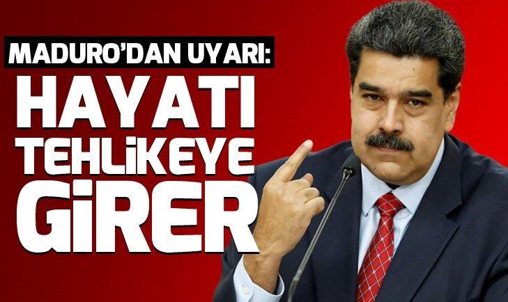 Maduro uyardı: Hayatı tehlikeye girer