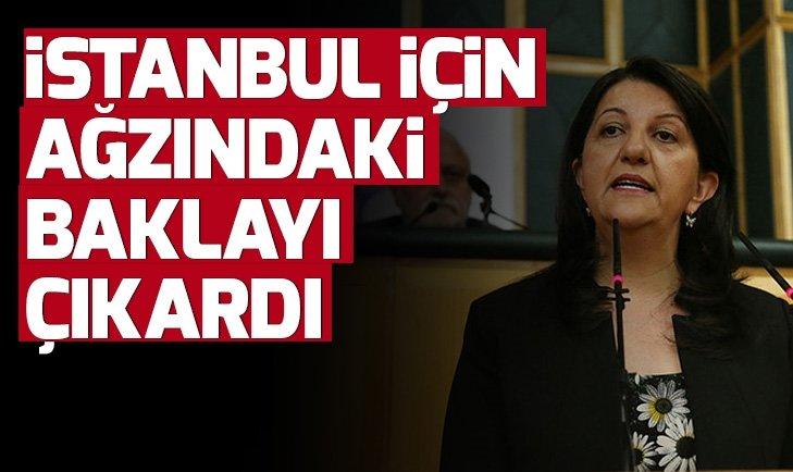 HDP İSTANBUL İÇİN AĞZINDAKİ BAKLAYI ÇIKARDI