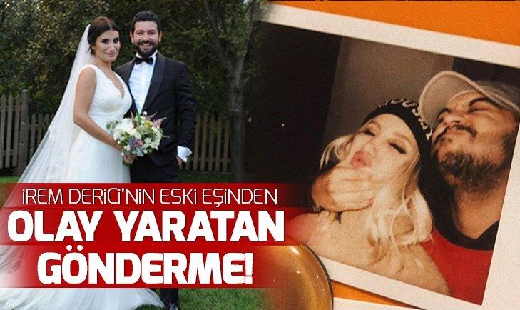 İrem Derici'nin eski eşi Rıza Esendemir'den olay yaratan gönderme