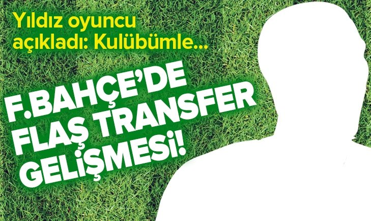 FENERBAHÇE'DE FLAŞ TRANSFER GELİŞMESİ!