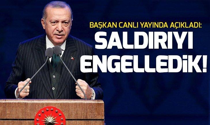 Başkan Erdoğan açıkladı: Saldırıyı başarıyla engelledik!