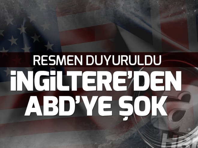 RESMEN DUYURULDU! İNGİLTERE'DEN ABD'YE KARŞI HAMLE