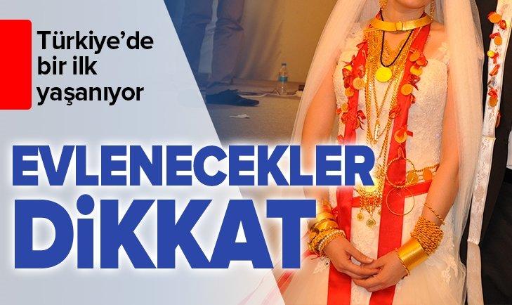 TÜRKİYE'DE İLK! EVLENECEKLER DİKKAT