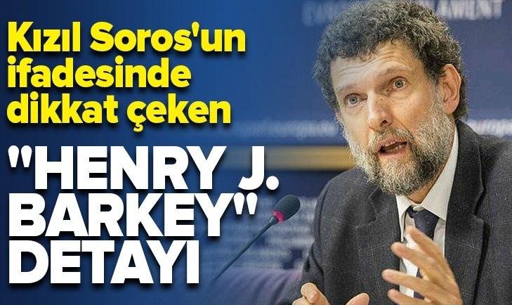 KIZIL SOROS OSMAN KAVALA'NIN İFADESİNE ULAŞILDI!