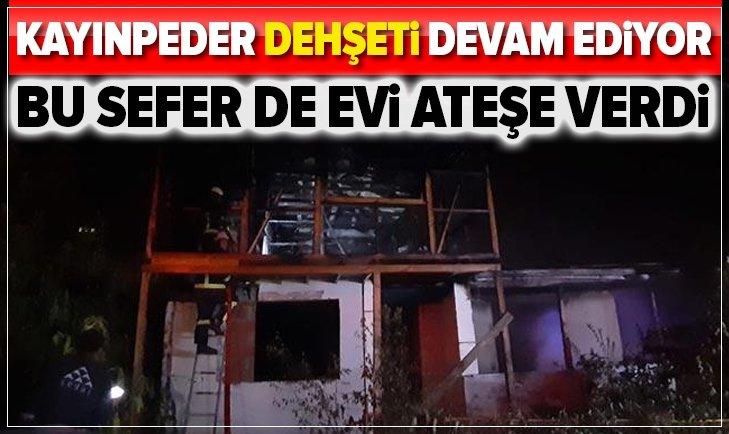 KOCAELİ'NDE KAYINPEDER DEHŞETİ! EVİ ATEŞE VERDİ...