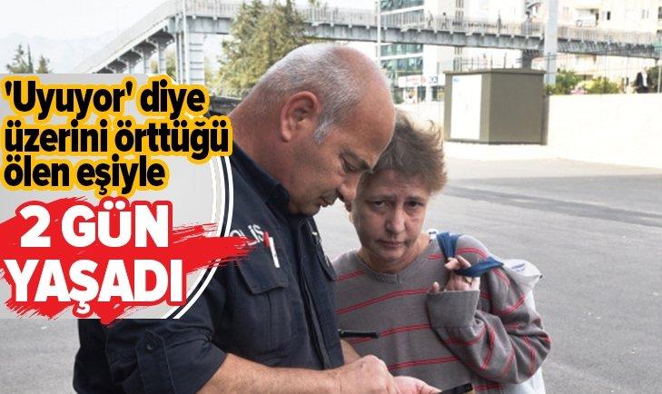 EŞİNİN ÖLDÜĞÜNÜ POLİS GELİNCE FARK ETTİ