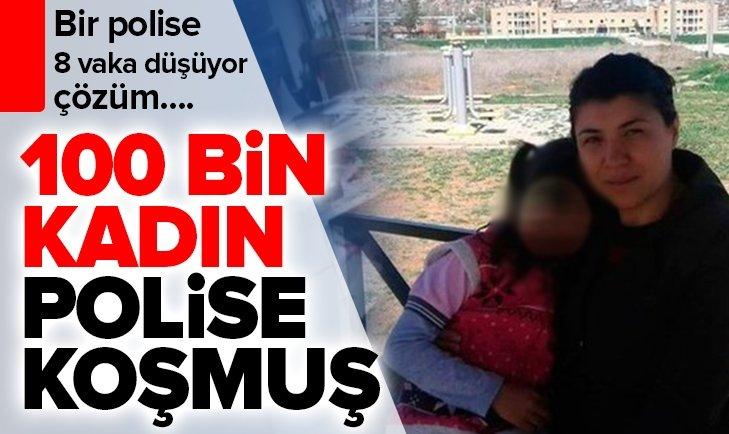 100 BİN KADIN POLİSE KOŞMUŞ