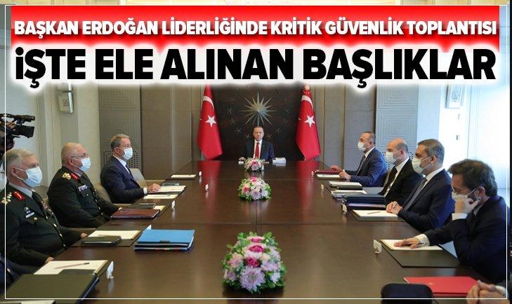 Başkan Recep Tayyip Erdoğan başkanlığında Güvenlik Toplantısı gerçekleştirildi