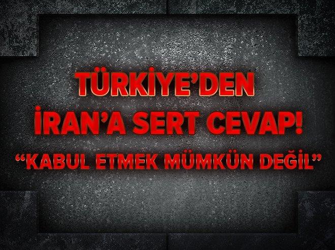TÜRKİYE'DEN İRAN'A SERT CEVAP!