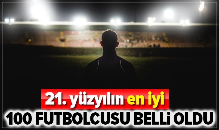 21. YÜZYILIN EN İYİ 100 FUTBOLCUSU!