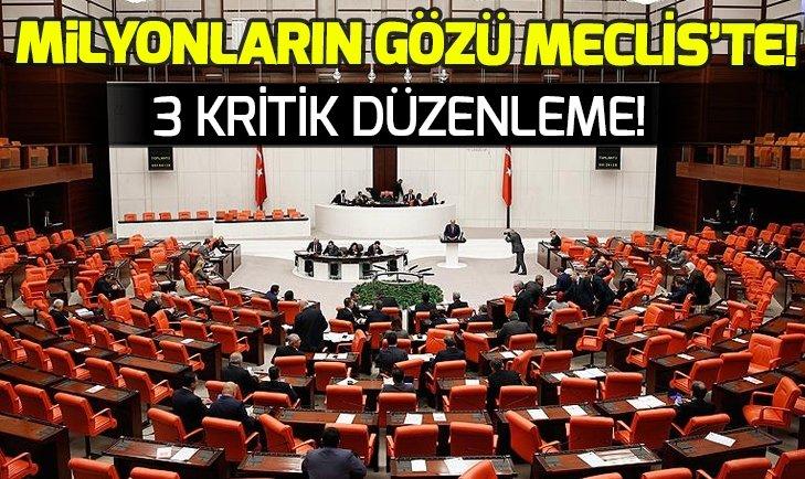 MİLYONLARIN GÖZÜ MECLİS'TE! 3 KRİTİK DÜZENLEMEDE SON DURUM...