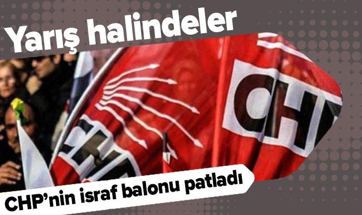 CHP'NİN İSRAF BALONU PATLADI!