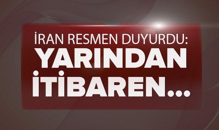 İRAN RESMEN DUYURDU: YARINDAN İTİBAREN...