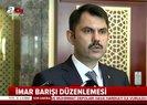 İmar Barışı süresi uzatılacak mı? Bakan canlı yayında açıkladı |Video