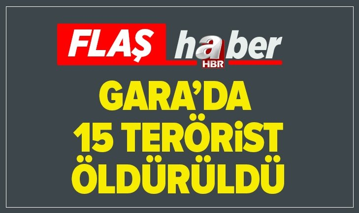 GARA BÖLGESİNDE 15 PKK'LI TERÖRİST ÖLDÜRÜLDÜ