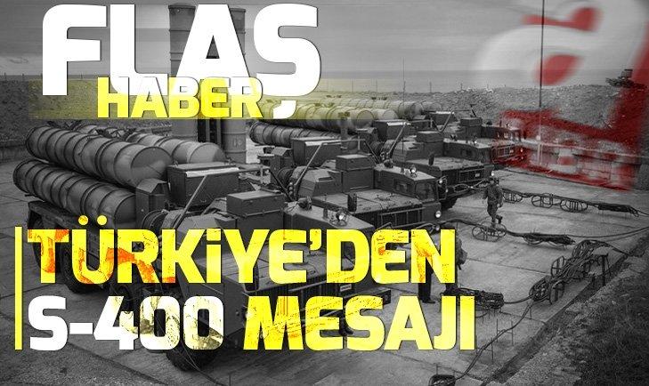 TÜRKİYE'DEN S-400'LER İÇİN ÖNEMLİ MESAJ
