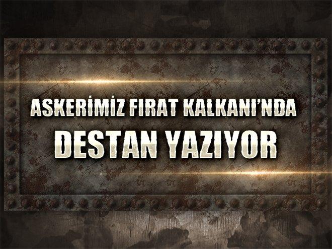 ASKERİMİZ FIRAT KALKANI'NDA DESTAN YAZIYOR