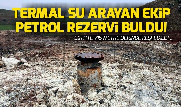 SİİRT'TE TERMAL SU ARAYAN EKİPLER PETROL BULDULAR