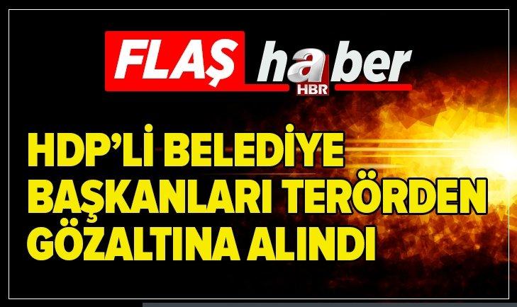 HDP'Lİ BELEDİYE BAŞKANLARINA TERÖR GÖZALTISI