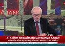 Son dakika: Atatürk Havalimanı'nı işgal davasında karar |Video