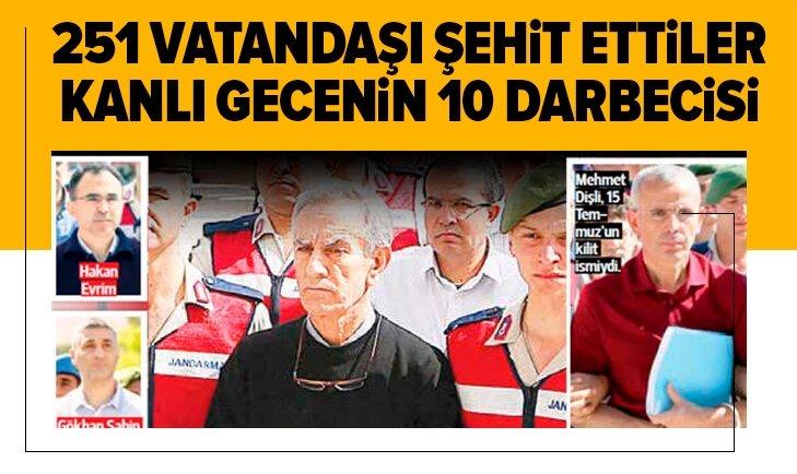 15 Temmuz gecesinin 10 darbecisi! 251 vatandaşı şehit ettiler...