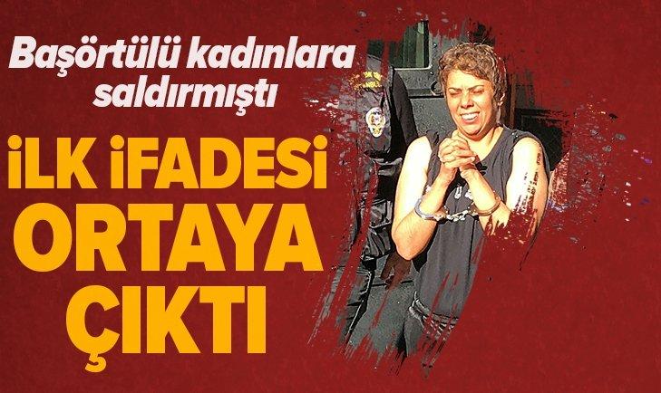 BAŞÖRTÜLÜ KADINLARA SALDIRAN ZANLININ  İFADESİ ORTAYA ÇIKTI!