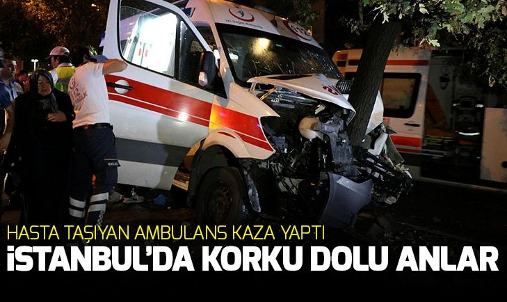ŞİŞLİ'DE HASTA TAŞIYAN AMBULANS KAZA YAPTI!