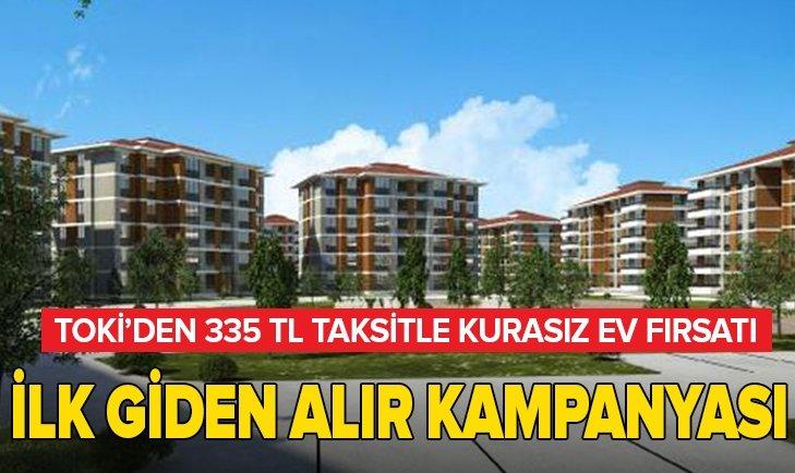 TOKİ'DEN 'İLK GİDEN ALIR' KAMPANYASI! 335 TL TAKSİTLE KURASIZ EV FIRSATI...
