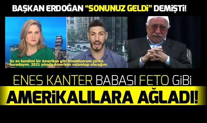 KANTER BABASİ FETO GİBİ AMERİKALILARA AĞLADI!