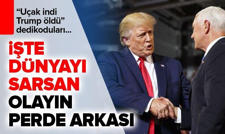 İŞTE 'UÇAK İNDİ, TRUMP ÖLDÜ' OLAYININ PERDE ARKASI!