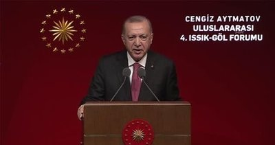Son dakika: Başkan Erdoğan'dan Cengiz Aytmatov Uluslararası 4. Issız-Göl Forumu'nda önemli açıklamalar